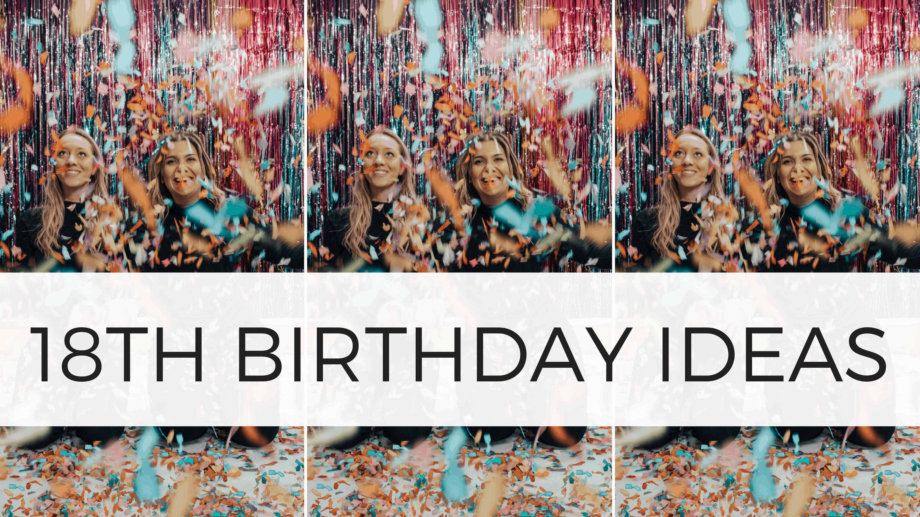 Best 18th Birthday Ideas | 35 Insanely