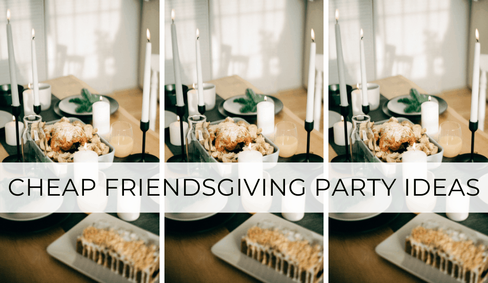 cheap friendsgiving party ideas